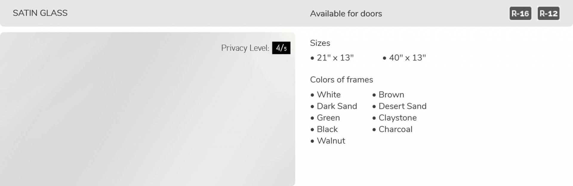 Satin glass, 21' x 13' and 40' x 13', available for door R-16 and R-12